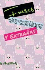 Frases Sarcasticas y Extrañas by MarieSimsy
