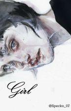 Girl |book 1| ✔ by Specko_07