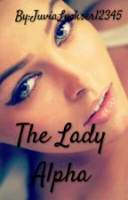 The Lady Alpha (In The Process Of Rewriting) by JuviaLockser12345