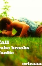 *editing* Fall, luke brooks fanfiction *finished* by ericaaax