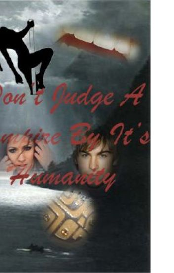 Don't Judge A Vampire By It's Humanity