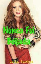 Nunca Fui Beijada by LeyllaSantos03