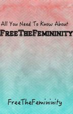 All You Need To Know About #FreeTheFemininity  by freethefemininity