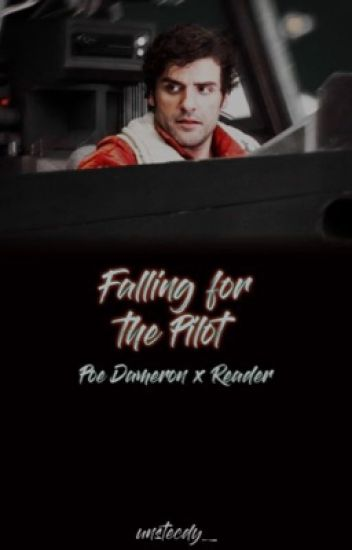 Falling for the Pilot {Poe Dameron x Reader}