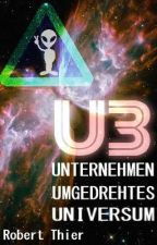 U3 - Unternehmen umgedrehtes Universum by RobThier