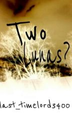 Two Lunas? by last_timelord3400