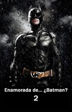 Enamorada de...¿Batman? 2 (Bruce Wayne/Batman) by ilovehpforalways