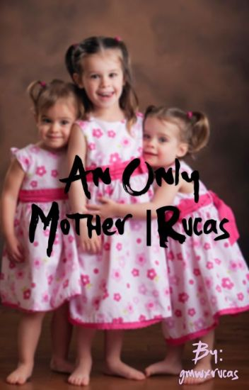 An only mother|| rucas