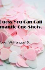 I Guess You Can Call These Romantic One Shots by writergurl95