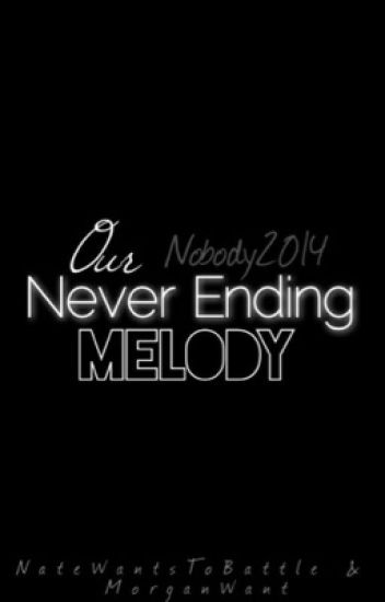 Our Never Ending Melody (NateWantsToBattle & MorganWant)