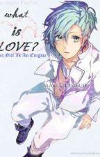 What Is Love? [UtaPri: Ai Mikaze Fan Fict] by SheIsAHellishAngel