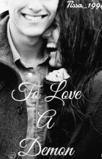 To Love A Demon by Tissa_1994