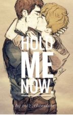 Hold Me Now. (Dylmas AU) by MizzChocolate