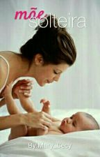 Mãe solteira by cecy_mery
