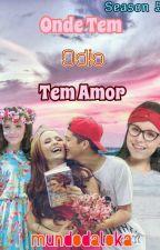 Onde Tem Ódio Tem Amor(5° Temporada)#wattys2016 by mundodaloka