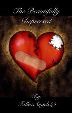 Book 1: The Beautifully Depressed by Fallen_Angels29