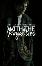 With The Royalties ✔ by KartierKlass