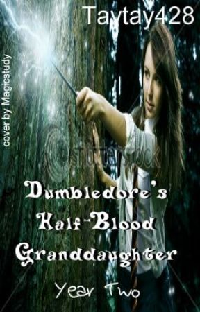 Dumbledore's Half-Blood Granddaughter: Year Two by Taytay428