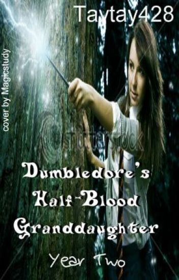 Dumbledore's Half-Blood Granddaughter: Year Two