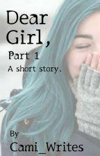 Dear Girl, [Part 1] by Cami_Writes