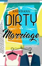 Dirty Marriage (DITERBITKAN) by Anindana