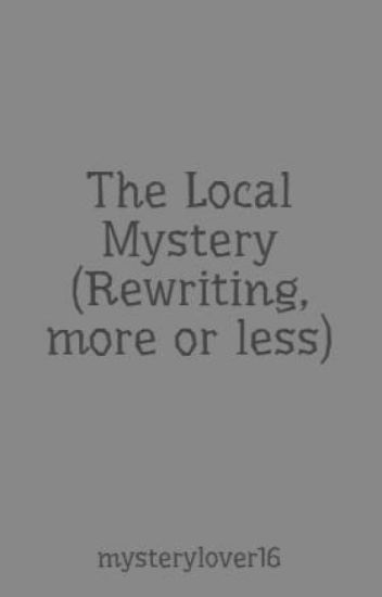 The Local Mystery (Rewriting, more or less)