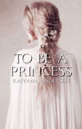 To Be A Princess (The Princesses of Pranks Series: Book 1) by kaiandersen