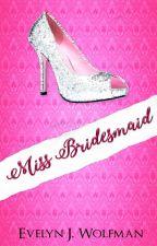Miss Bridesmaid by EJ_Wolfman