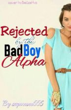 Rejected by the Bad Boy Alpha by Supercoco555