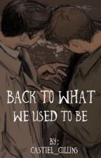 Back To What We Used To Be by Castiel_Collins