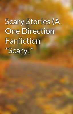 Scary Stories (A One Direction Fanfiction *Scary!* - Wattpad