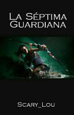 La Séptima Guardiana #WSAwards by Scary_Lou