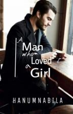 A Man who Loved a Girl by HanumNabila