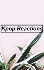 kpop reactions. by yerilover__