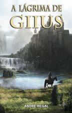 A Lágrima de Giius by AndreRegal