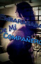 Embarazada de mi Compañero # Wattys2017 by new_dead_98