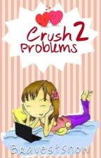 Crush Problems 2 [COMPLETED] by iammilliscent