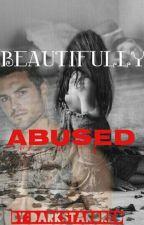 Beautifully Abused! by Darkstaroreo