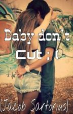 Baby Dont Cut (A Jacob Sartorius Story) by yourfavchickenfry