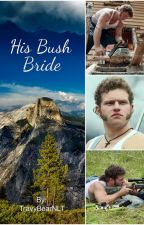 His Bush Bride (Alaskan Bush People Fan Fiction) by TravyBearNLT
