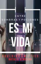"""""""Entre Sombras y Pociones"""" Es mi vida by gouldingswifties"""