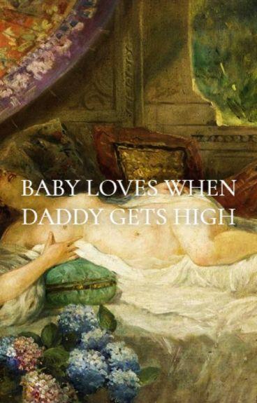 baby loves when daddy gets high {traducción al español}