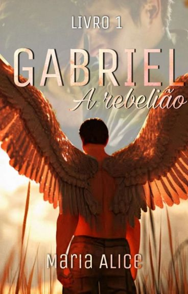 Gabriel - A Rebelião Livro 01 #Wattys2016