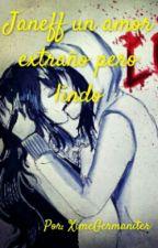 Janeff Un Amor Extraño Pero Lindo [PAUSADA] by XimeGermaniter
