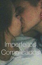 Imperfeitos Complicados by Mhayaah