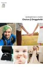 Choices(Jacksepticeye X Reader) by Omggshelbi