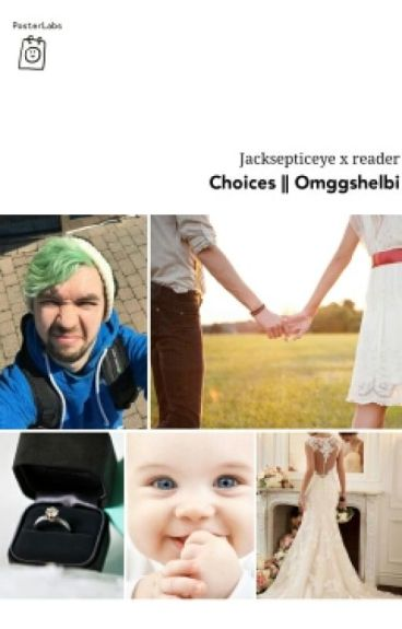 Choices(Jacksepticeye X Reader)