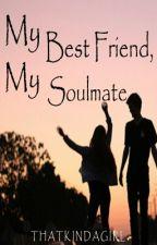 My best friend, my soulmate by ThatKindaGirl