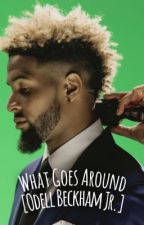 What Goes Around [Odell Beckham Jr. Story] by tahteeyanaaa