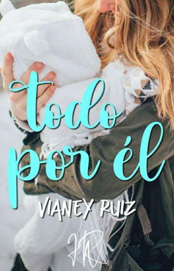 Todo por él de Vianey Ruiz